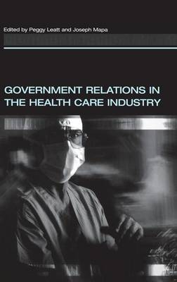 Government Relations in the Health Care Industry (Hardback)
