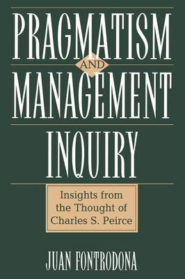 Pragmatism and Management Inquiry: Insights from the Thought of Charles S. Peirce (Hardback)