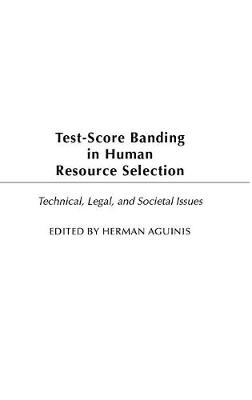 Test-Score Banding in Human Resource Selection: Legal, Technical, and Societal Issues (Hardback)