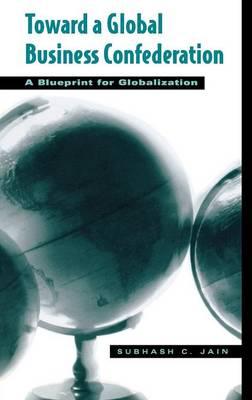Toward a Global Business Confederation: A Blueprint for Globalization (Hardback)