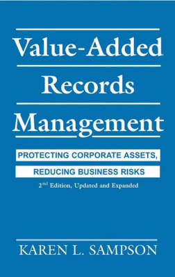Value-Added Records Management: Protecting Corporate Assets, Reducing Business Risks, 2nd Edition (Hardback)