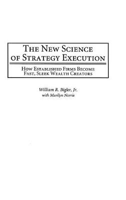 The New Science of Strategy Execution: How Established Firms Become Fast, Sleek Wealth Creators (Hardback)
