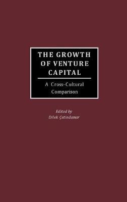 The Growth of Venture Capital: A Cross-Cultural Comparison (Hardback)