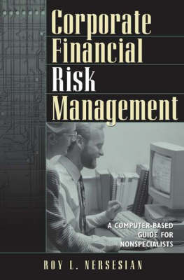 Corporate Financial Risk Management: A Computer-based Guide for Nonspecialists (Hardback)