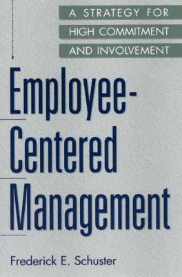 Employee-Centered Management: A Strategy for High Commitment and Involvement (Paperback)