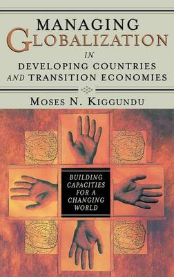 Managing Globalization in Developing Countries and Transition Economies: Building Capacities for a Changing World (Hardback)