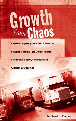 Growth from Chaos: Developing Your Firm's Resources to Achieve Profitability without Cost Cutting (Hardback)