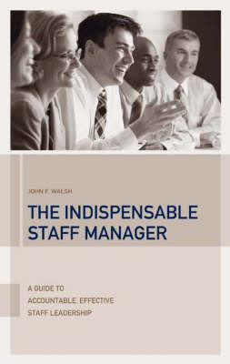 The Indispensable Staff Manager: A Guide to Accountable, Effective Staff Leadership (Hardback)