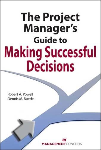 The Project Manager's Guide to Making Successful Decisions (Paperback)