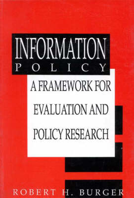 Information Policy: A Framework for Evalution and Policy Research (Paperback)