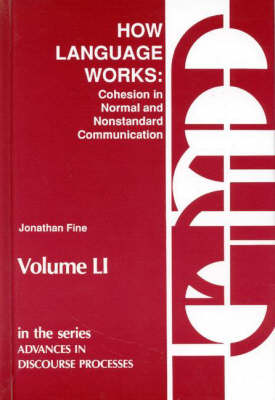 Advances in Discourse Processes: How Language Works - Cohesion in Normal and Nonstandard Communication v. 51 - Advances in Discourse Processes v. 51 (Hardback)