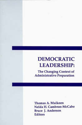 Democratic Leadership: The Changing Context of Administrative Preparation (Paperback)