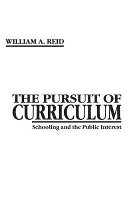 The Pursuit of Curriculum: Schooling and the Public Interest - Issues in Curriculum, Theory, Policy & Research (Paperback)
