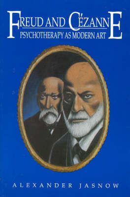 Freud and Cezanne: Psychotherapy as Modern Art (Paperback)