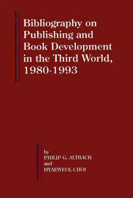 Bibliography on Publishing and Book Development in the Third World, 1980-1993 - Bellagio Studies in Publishing no. 3 (Hardback)