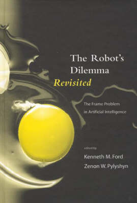 The Robots Dilemma Revisited: The Frame Problem in Artificial Intelligence (Hardback)