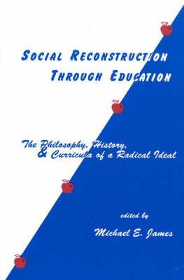 Social Reconstruction Through Education: The Philosophy, History, and Curricula of a Radical Idea (Paperback)