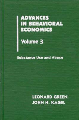 Advances in Behavioral Economics, Volume 3: Substance Use and Abuse (Hardback)
