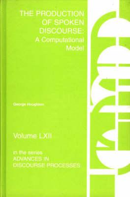The Production of Spoken Discourse: A Computational Model (Hardback)