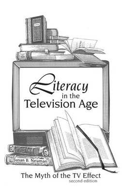 Literacy in the Television Age: The Myth of the TV Effect, 2nd Edition (Hardback)