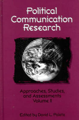 Political Communication Research: Approaches, Studies, and Assessments, Volume 2 (Hardback)