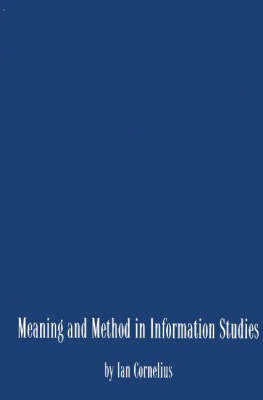 Meaning and Method in Information Studies (Hardback)