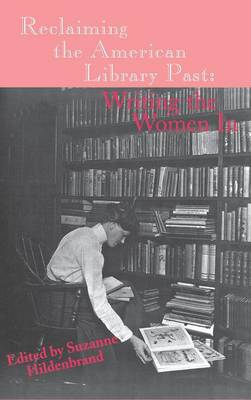Reclaiming the American Library Past: Writing the Women In (Hardback)