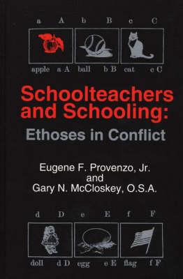 Schoolteachers and Schooling: Ethoses in Conflict (Hardback)