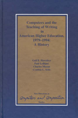 Computers and the Teaching of Writing in American Higher Education, 1979-1994: A History (Hardback)