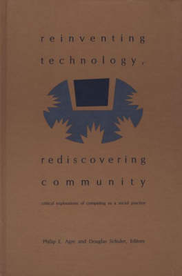 Reinventing Technology, Rediscovering Community: Critical Explorations of Computing as a Social Practice (Hardback)