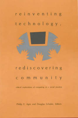 Reinventing Technology, Rediscovering Community: Critical Explorations of Computing as a Social Practice (Paperback)