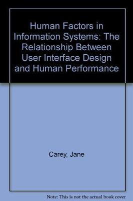 Human Factors in Information Systems: Relationship Between User Interface Design and Human Performance v. 4 - Human factors in information systems Vol 4 (Paperback)