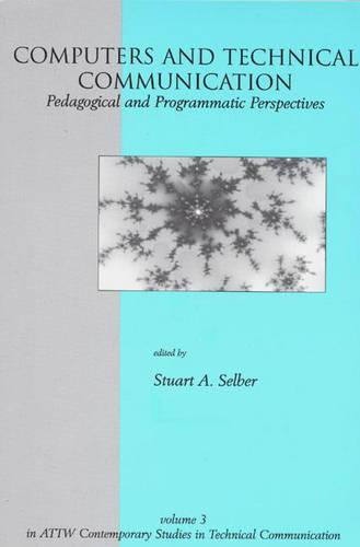 Computers and Technical Communication: Pedagogical and Programmatic Perspectives - ATTW Contemporary Studies in Technical Communication (Paperback)