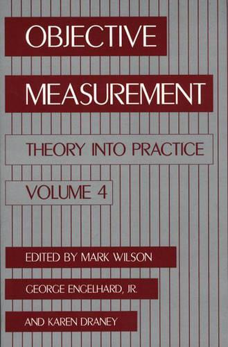 Objective Measurement: v. 4: Theory into Practice - Objective Measurement: Theory into Practice Vol 4 (Paperback)