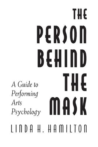 The Person Behind the Mask: Guide to Performing Arts Psychology (Paperback)
