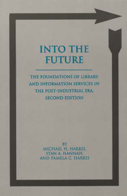Into the Future: The Foundations of Library and Information Services in the Post-Industrial Era, 2nd Edition (Paperback)