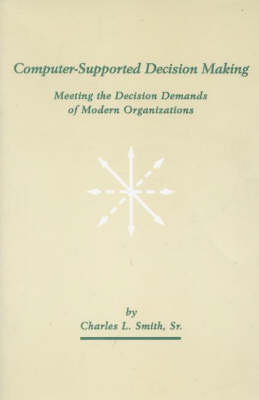 Computer-Supported Decision Making: Meeting the Decision Demands of Modern Organizations (Paperback)