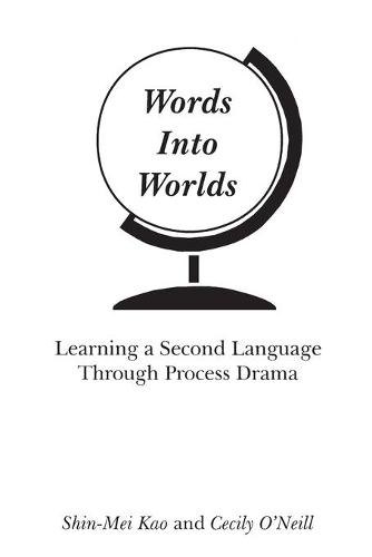 Words Into Worlds: Learning a Second Language Through Process Drama (Paperback)