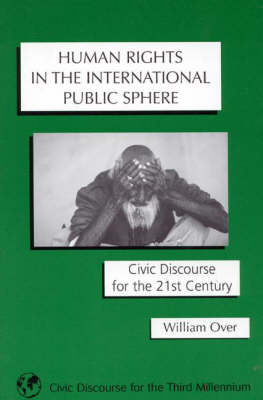 Human Rights in the International Public Sphere: Civic Discourse for the 21st Century (Paperback)
