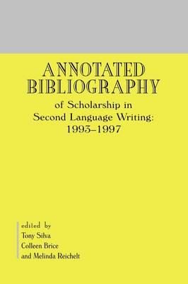 Annotated Bibliography of Scholarship in Second Language Writing: 1993-1997 (Hardback)