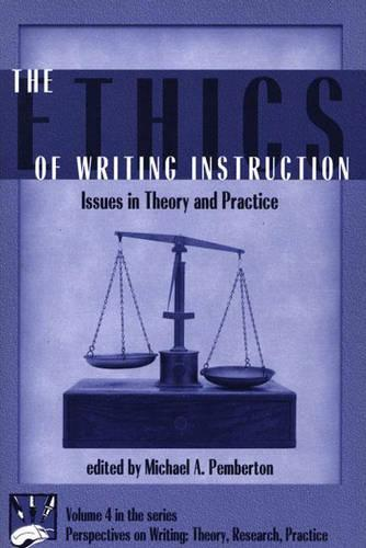 The Ethics of Writing Instruction: Issues in Theory and Practice - Perspectives on Writing: Theory, Reasearch, Practice No 4 (Paperback)
