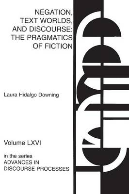 Negation, Text Worlds, and Discourse: The Pragmatics of Fiction (Paperback)