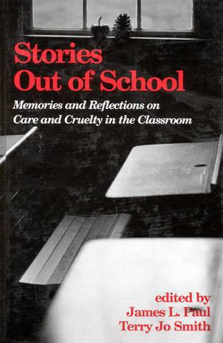 Stories Out of School: Memories and Reflections on Care and Cruelty in the Classroom - Contemporary Studies in Social & Policy Issues in Education: The David C. Anchin Center (Hardback)