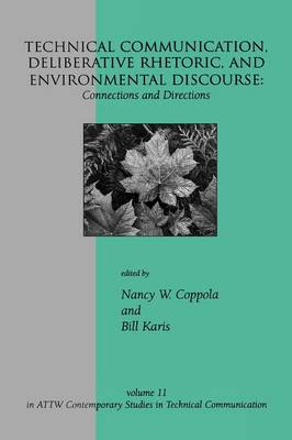 Technical Communication, Deliberative Rhetoric, and Environmental Discourse: Connections and Directions (Hardback)