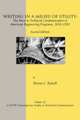 Writing in a Milieu of Utility: The Move to Technical Communication in American Engineering Programs, 1850-1950, 2nd Edition (Hardback)
