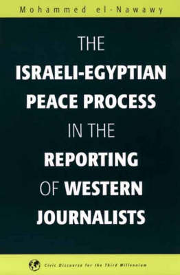 The Israeli-Egyptian Peace Process in the Reporting of Western Journalists (Paperback)