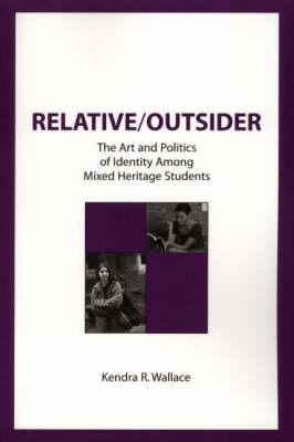 Relative/Outsider: The Art and Politics of Identity Among Mixed Heritage Students (Hardback)