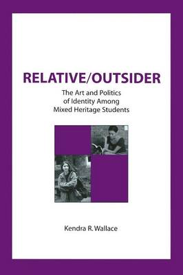Relative/Outsider: The Art and Politics of Identity Among Mixed Heritage Students (Paperback)
