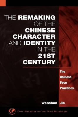 The Remaking of the Chinese Character and Identity in the 21st Century: The Chinese Face Practices (Hardback)