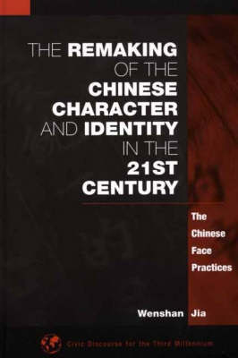 The Remaking of the Chinese Character and Identity in the 21st Century: The Chinese Face Practices (Paperback)